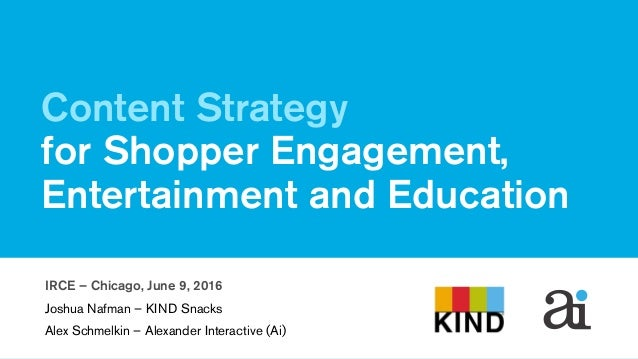 June 9, 2016 Content Strategy for Shopper Engagement, Entertainment and Education IRCE – Chicago, June 9, 2016 Joshua Nafm...