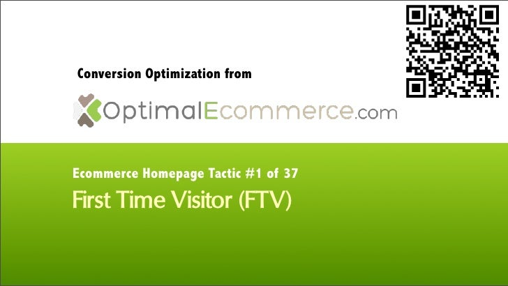 Conversion Optimization fromEcommerce Homepage Tactic #1 of 37First Time Visitor (FTV)