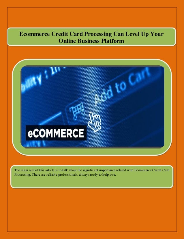 Ecommerce credit card processing can level up your online business pl ecommerce credit card processing can level up your online business platform the main aim of this colourmoves