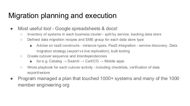 Migration planning and execution ● Most useful tool - Google spreadsheets & docs! ○ Inventory of systems in each business ...