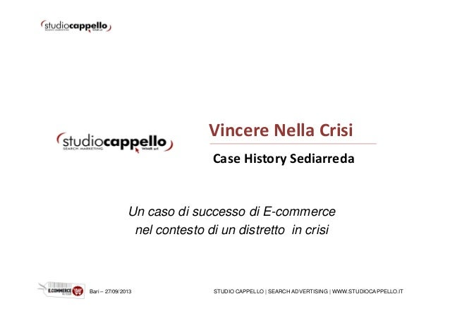 STUDIO CAPPELLO | SEARCH ADVERTISING | WWW.STUDIOCAPPELLO.ITBari – 27/09/2013 Vincere Nella Crisi Case History Sediarreda ...