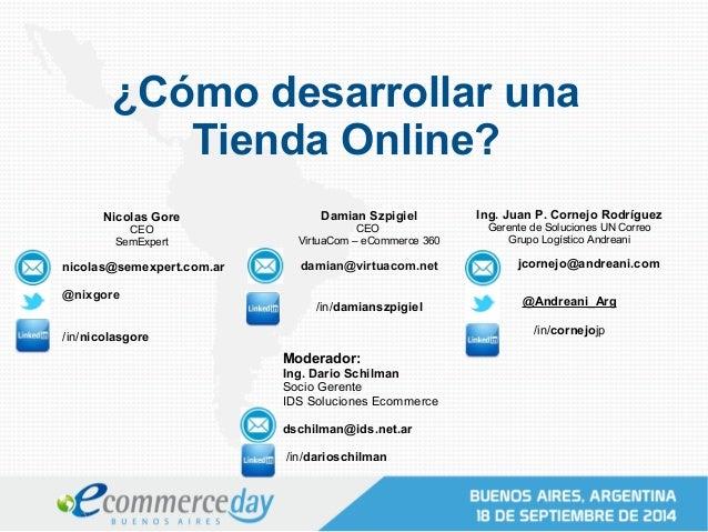 ¿Cómo desarrollar una  Tienda Online?  Nicolas Gore  CEO  SemExpert  nicolas@semexpert.com.ar  @nixgore  /in/nicolasgore  ...