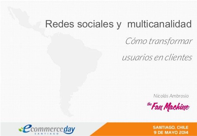 Redes sociales y multicanalidad Cómo transformar usuarios en clientes Nicolás Ambrosio