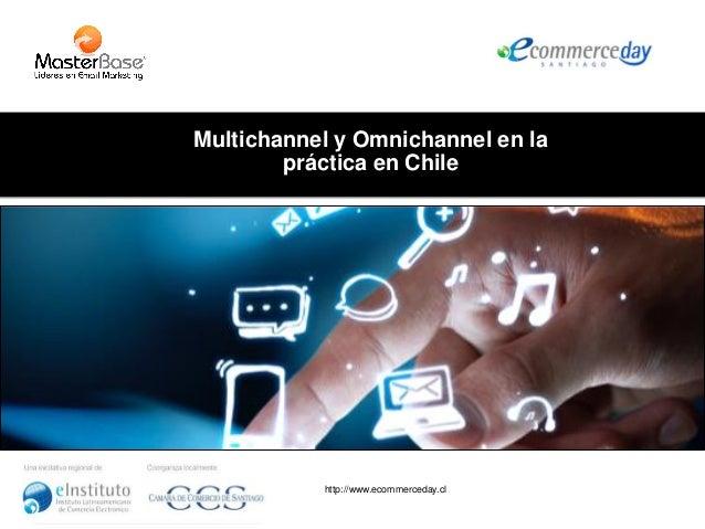 http://www.ecommerceday.cl Multichannel y Omnichannel en la práctica en Chile