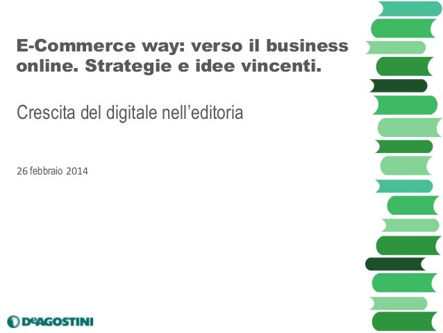 E-Commerce way: verso il business online. Strategie e idee vincenti.  Crescita del digitale nell'editoria 26 febbraio 2014