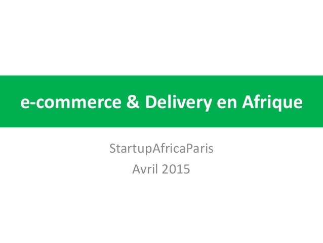 e-commerce & Delivery en Afrique StartupAfricaParis Avril 2015
