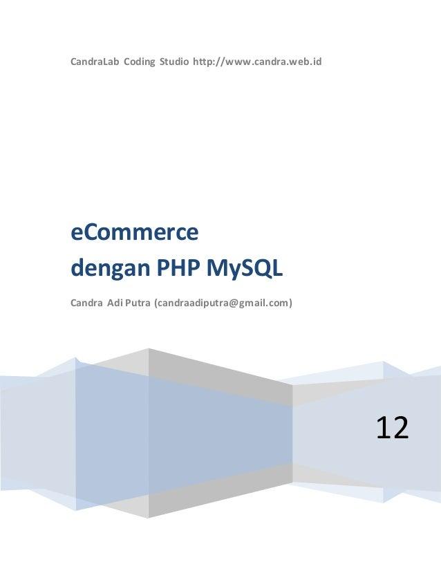 CandraLab Coding Studio http://www.candra.web.id 12 eCommerce dengan PHP MySQL Candra Adi Putra (candraadiputra@gmail.com)