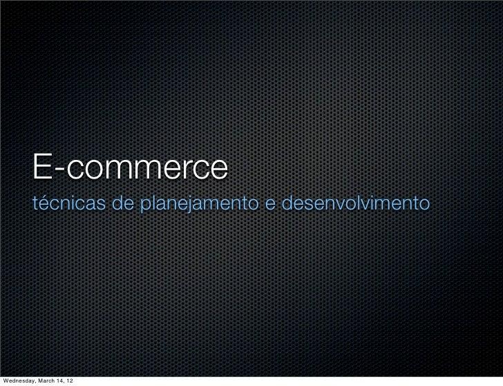 E-commerce         técnicas de planejamento e desenvolvimentoWednesday, March 14, 12
