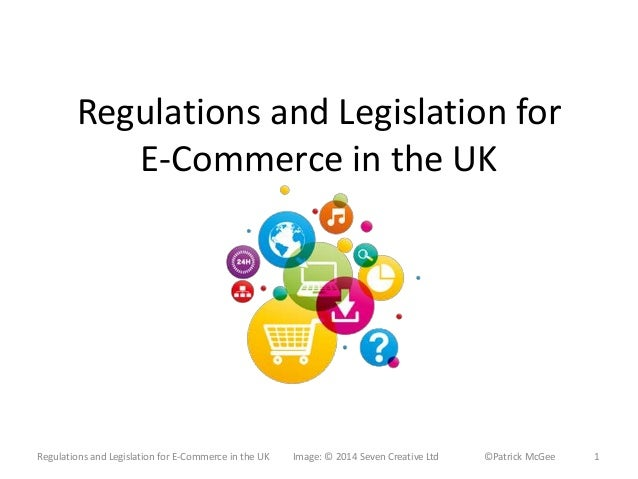 Regulations and Legislation for  E-Commerce in the UK  Regulations and Legislation for E-Commerce in the UK Image: © 2014 ...