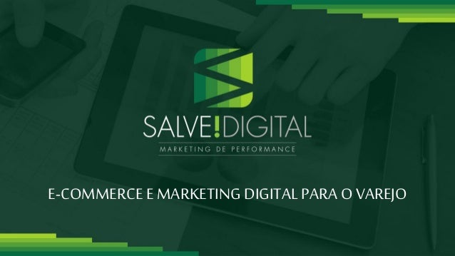 + 5 5 7 1 3 0 1 8 9 0 7 5S A L V E D I G I T A L . C O M . B R E-commerce e Marketing Digitalparaovarejo E-COMMERCEE MARKE...