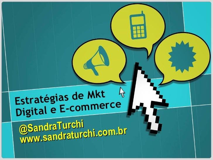@SandraTurchi www.sandraturchi.com.br Estratégias de Mkt Digital e E-commerce