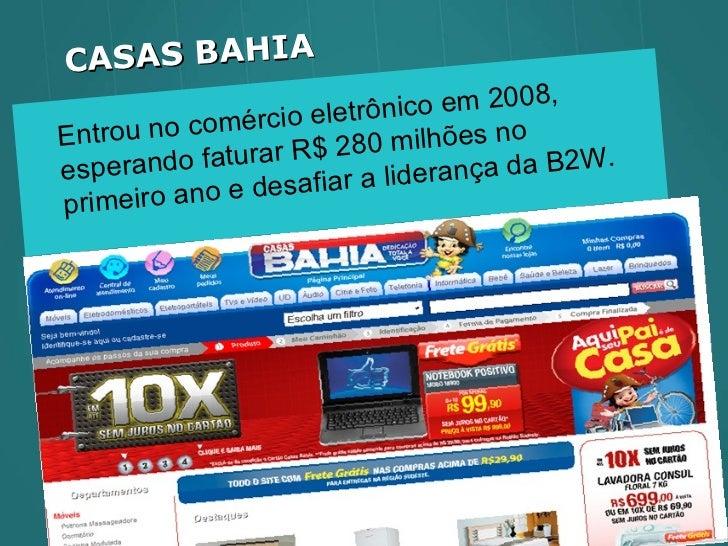 Entrou no comércio eletrônico em 2008, esperando faturar R$ 280 milhões no primeiro ano e desafiar a liderança da B2W. CAS...