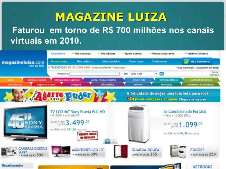 MAGAZINE LUIZA Faturou  em torno de R$ 700 milhões nos canais virtuais em 2010.