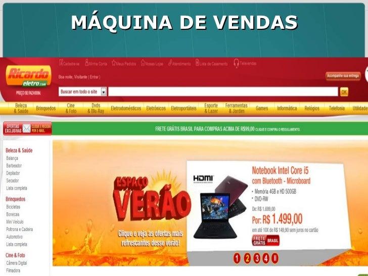 MÁQUINA DE VENDAS União da Ricardo Eletro e Insinuante - faturou  em torno de R$ 800 milhões na web em 2010.