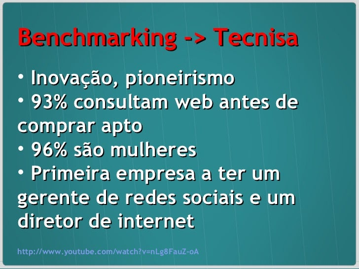 <ul><li>Benchmarking -> Tecnisa </li></ul><ul><li>Inovação, pioneirismo </li></ul><ul><li>93% consultam web antes de compr...
