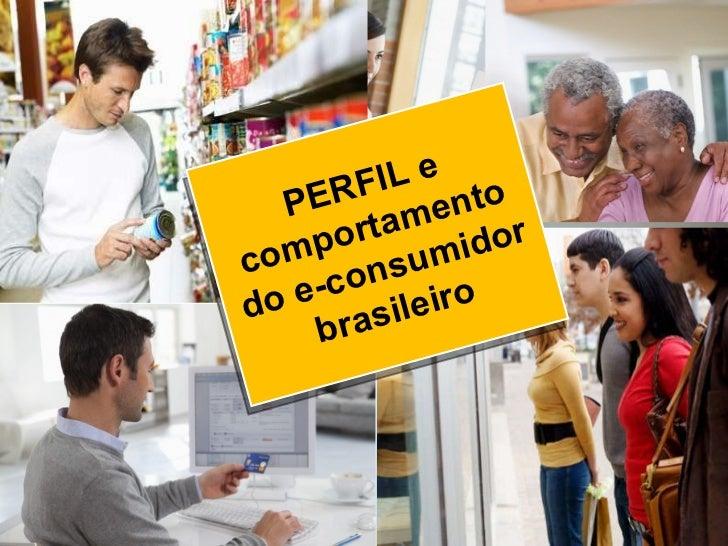 PERFIL e comportamento do e-consumidor brasileiro