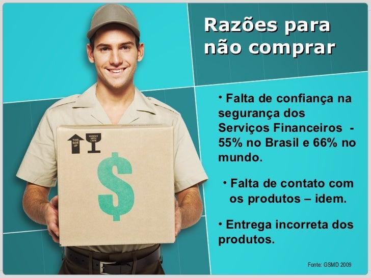 <ul><li>Falta de confiança na segurança dos Serviços Financeiros  - 55% no Brasil e 66% no mundo.   </li></ul><ul><li>Falt...