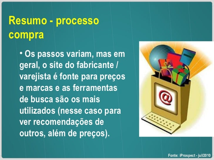 <ul><li>Resumo - processo compra </li></ul><ul><ul><li>Os passos variam, mas em geral, o site do fabricante / varejista é ...