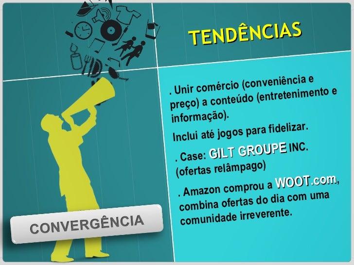 TENDÊNCIAS . Unir comércio (conveniência e preço) a conteúdo (entretenimento e informação). Inclui até jogos para fideliza...