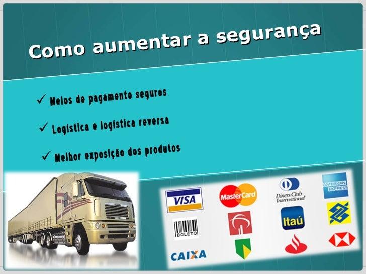 <ul><li>Meios de pagamento seguros </li></ul><ul><li>Logística e logística reversa </li></ul><ul><li>Melhor exposição dos ...