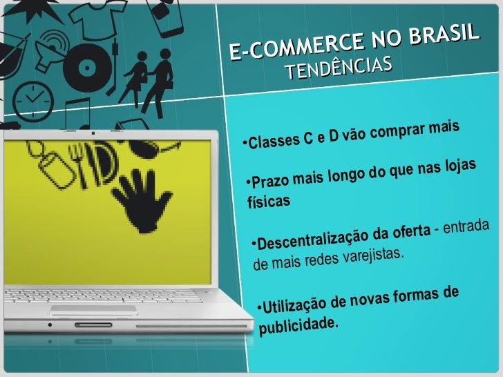 E-COMMERCE NO BRASIL  TENDÊNCIAS <ul><li>Classes C e D vão comprar mais </li></ul><ul><li>Prazo mais longo do que nas loja...