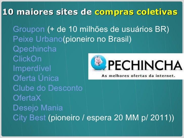 Groupon  (+ de 10 milhões de usuários BR) Peixe Urbano (pioneiro no Brasil) Qpechincha ClickOn Imperdível Oferta Única Clu...