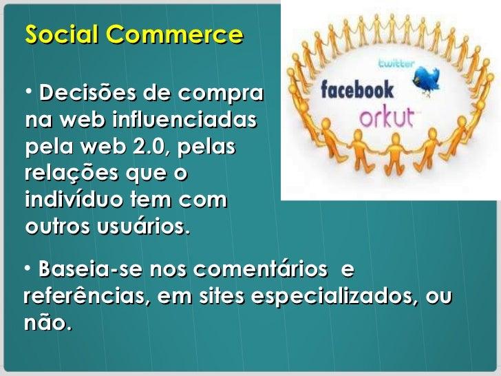 <ul><li>Social Commerce </li></ul><ul><li>Decisões de compra na web influenciadas pela web 2.0, pelas relações que o indiv...