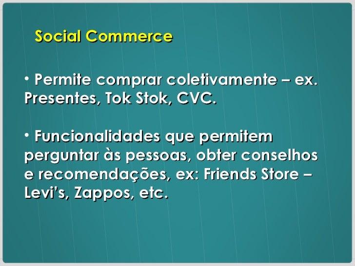 <ul><li>Permite comprar coletivamente – ex. Presentes, Tok Stok, CVC. </li></ul><ul><li>Funcionalidades que permitem pergu...