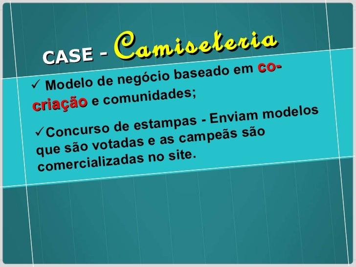 <ul><li>Modelo de negócio baseado em  co-criação  e comunidades; </li></ul><ul><li>Concurso de estampas - Enviam modelos q...