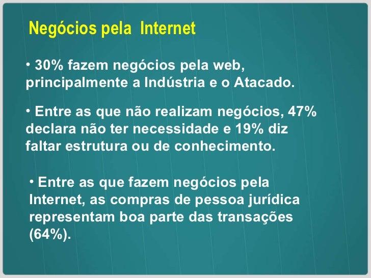 Negócios pela  Internet <ul><li>30% fazem negócios pela web, principalmente a Indústria e o Atacado. </li></ul><ul><li>Ent...