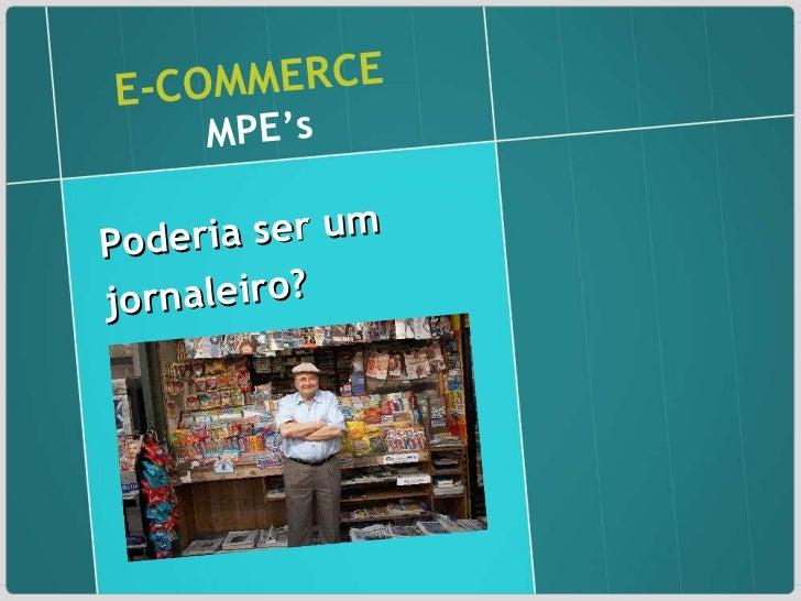 E-COMMERCE   MPE's Poderia ser um jornaleiro?