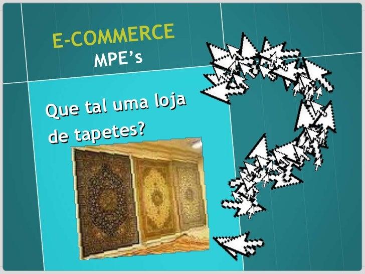 E-COMMERCE   MPE's Que tal uma loja de tapetes?