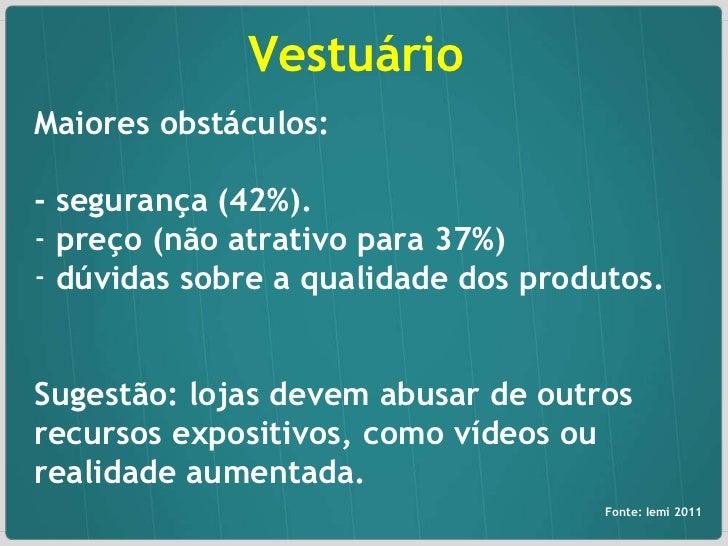 Vestuário <ul><li>Maiores obstáculos: </li></ul><ul><li>- segurança (42%). </li></ul><ul><li>preço (não atrativo para 37%)...