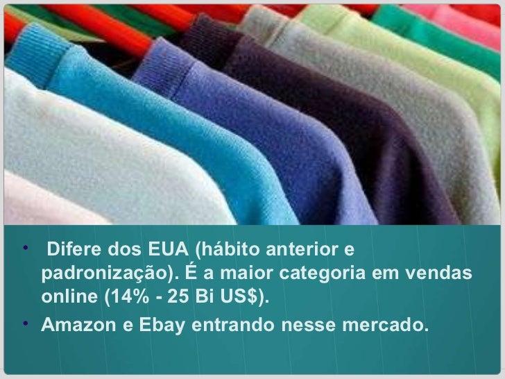 <ul><ul><li>Difere dos EUA (hábito anterior e padronização). É a maior categoria em vendas online (14% - 25 Bi US$).  </li...