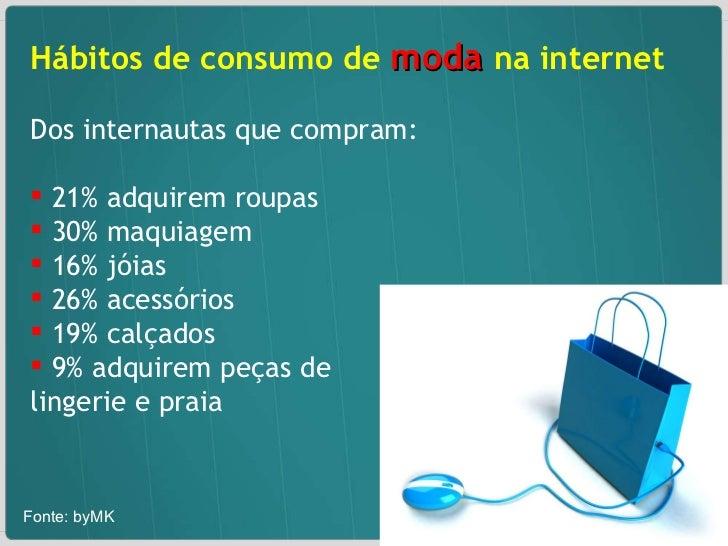 <ul><li>Hábitos de consumo de  moda  na internet  </li></ul><ul><li>Dos internautas que compram: </li></ul><ul><li>21% adq...