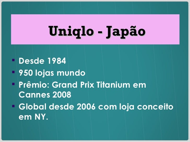 Uniqlo - Japão <ul><ul><li>Desde 1984 </li></ul></ul><ul><ul><li>950 lojas mundo </li></ul></ul><ul><ul><li>Prêmio: Grand ...