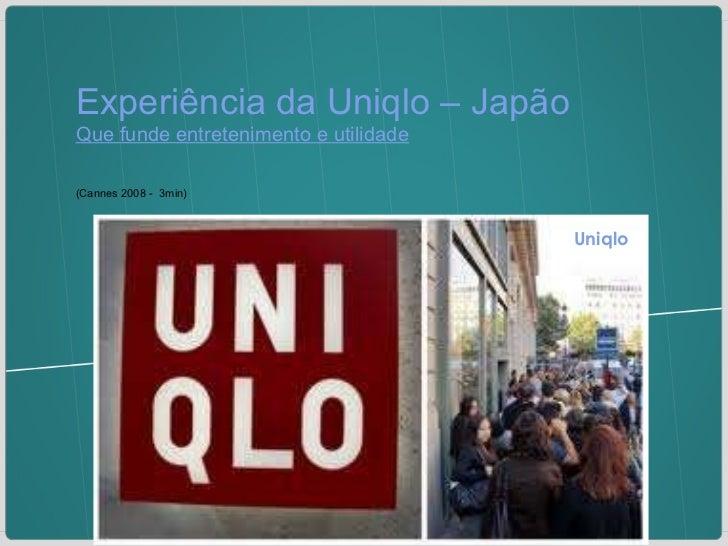 <ul><li>Experiência da Uniqlo – Japão </li></ul><ul><ul><li>Que funde entretenimento e utilidade </li></ul></ul><ul><li>(C...
