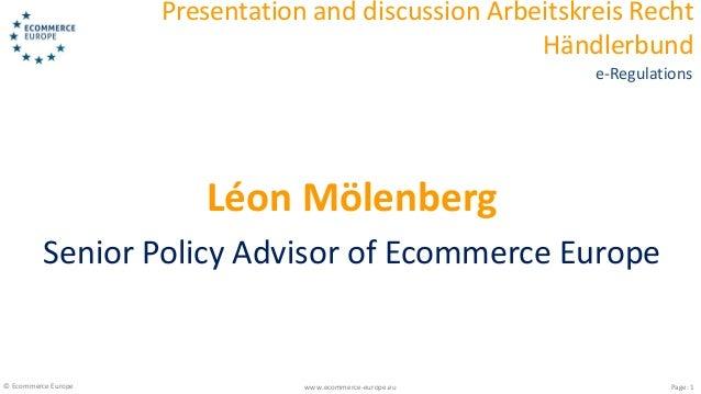 © Ecommerce Europe www.ecommerce-europe.eu Presentation and discussion Arbeitskreis Recht Händlerbund Page: 1 e-Regulation...