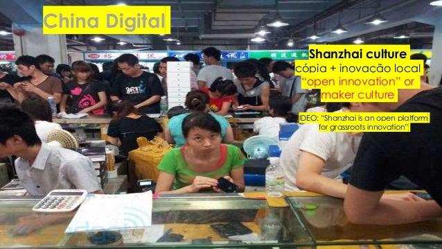 "China Digital Shanzhai culture cópia + inovação local ""open innovation"" or maker culture IDEO: ""Shanzhai is an open platfo..."