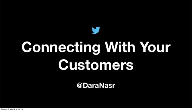 @DaraNasr Connecting With Your Customers Sunday, September 29, 13
