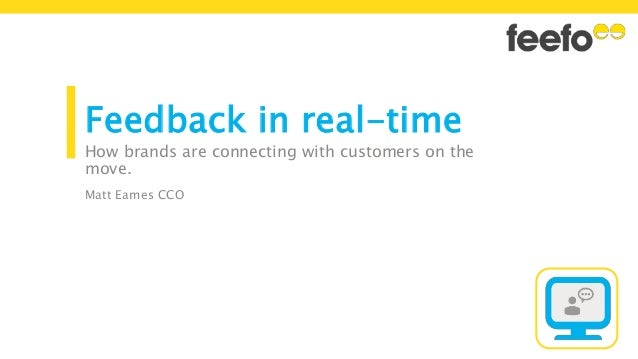 Feedback in real-time How brands are connecting with customers on the move. Matt Eames CCO