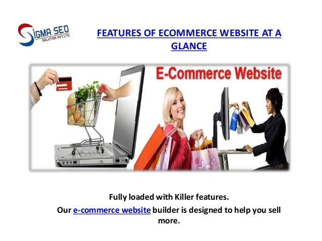 FEATURES OF ECOMMERCE WEBSITE AT A GLANCE Fully loaded with Killer features. Our e-commerce website builder is designed to...