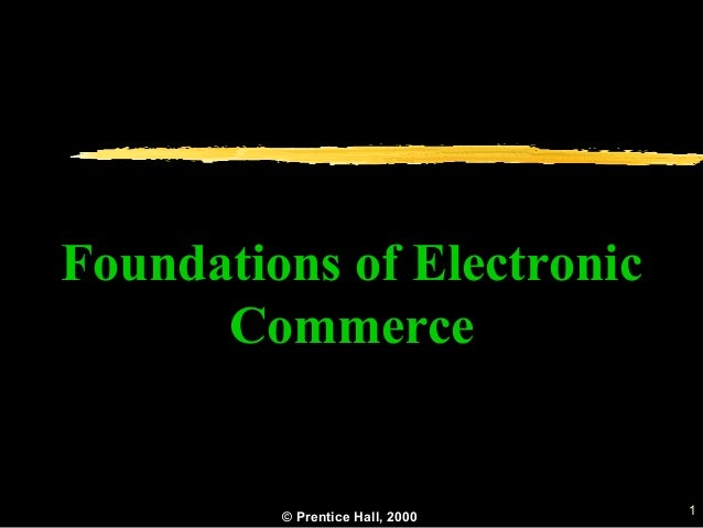 1© Prentice Hall, 2000 Foundations of Electronic Commerce
