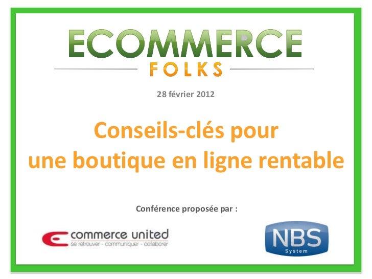28 février 2012      Conseils-clés pourune boutique en ligne rentable          Conférence proposée par :