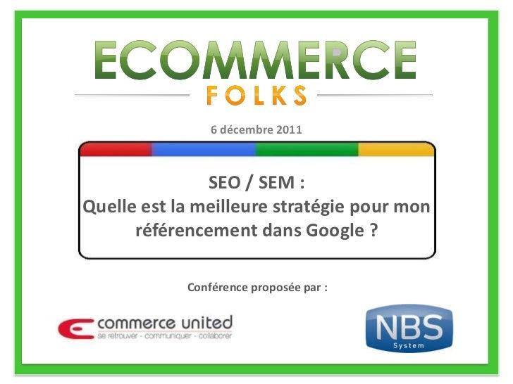 6 décembre 2011               SEO / SEM :Quelle est la meilleure stratégie pour mon      référencement dans Google ?      ...