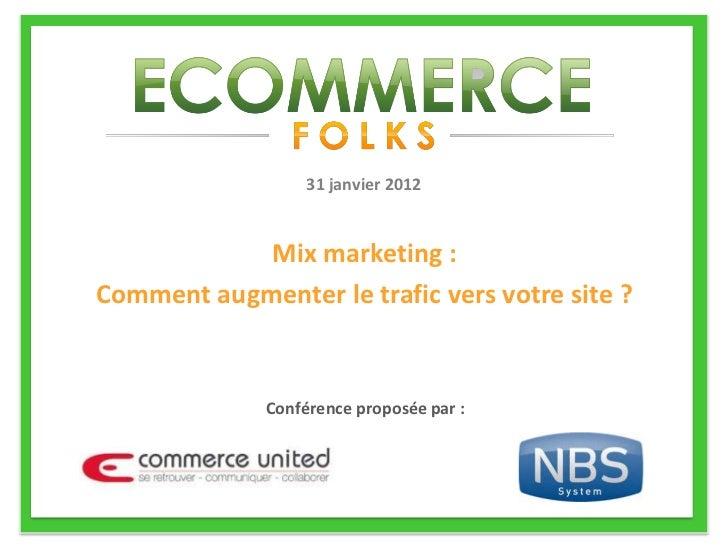 31 janvier 2012            Mix marketing :Comment augmenter le trafic vers votre site ?              Conférence proposée p...