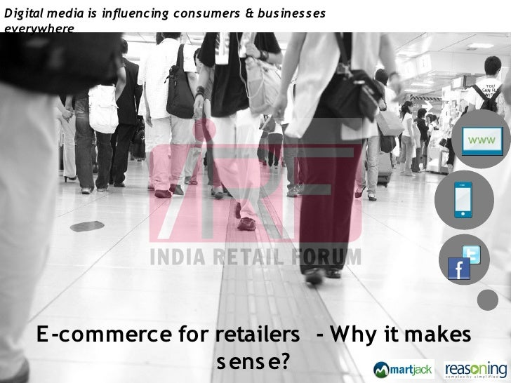Digital media is influencing consumers & businesseseverywhere     E -commerce for retailers - Why it makes                ...