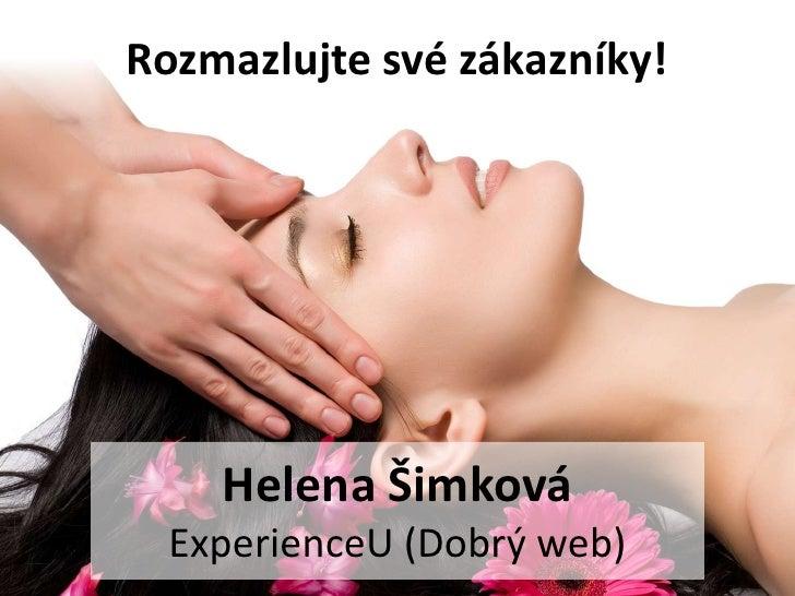 Rozmazlujte své zákazníky!    Helena Šimková  ExperienceU (Dobrý web)
