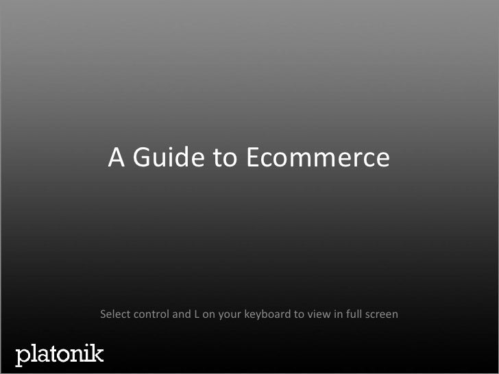A Guide to Ecommerce    Select control and L on your keyboard to view in full screen