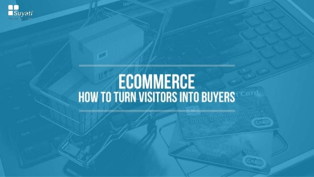 The biggest challenge for an ecommerce company is to convert the visitors into buyers